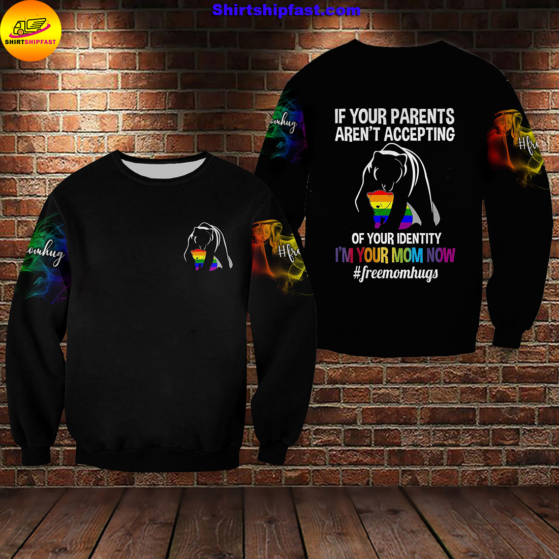 Bear LGBT If your parents aren't accepting of your identity I'm your mom now 3d sweatshirt