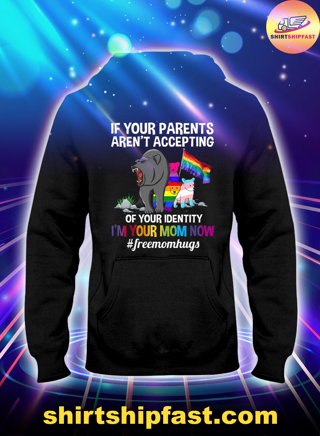 Bear LGBT If your parents aren't accepting of your identity I'm your mom now hoodie