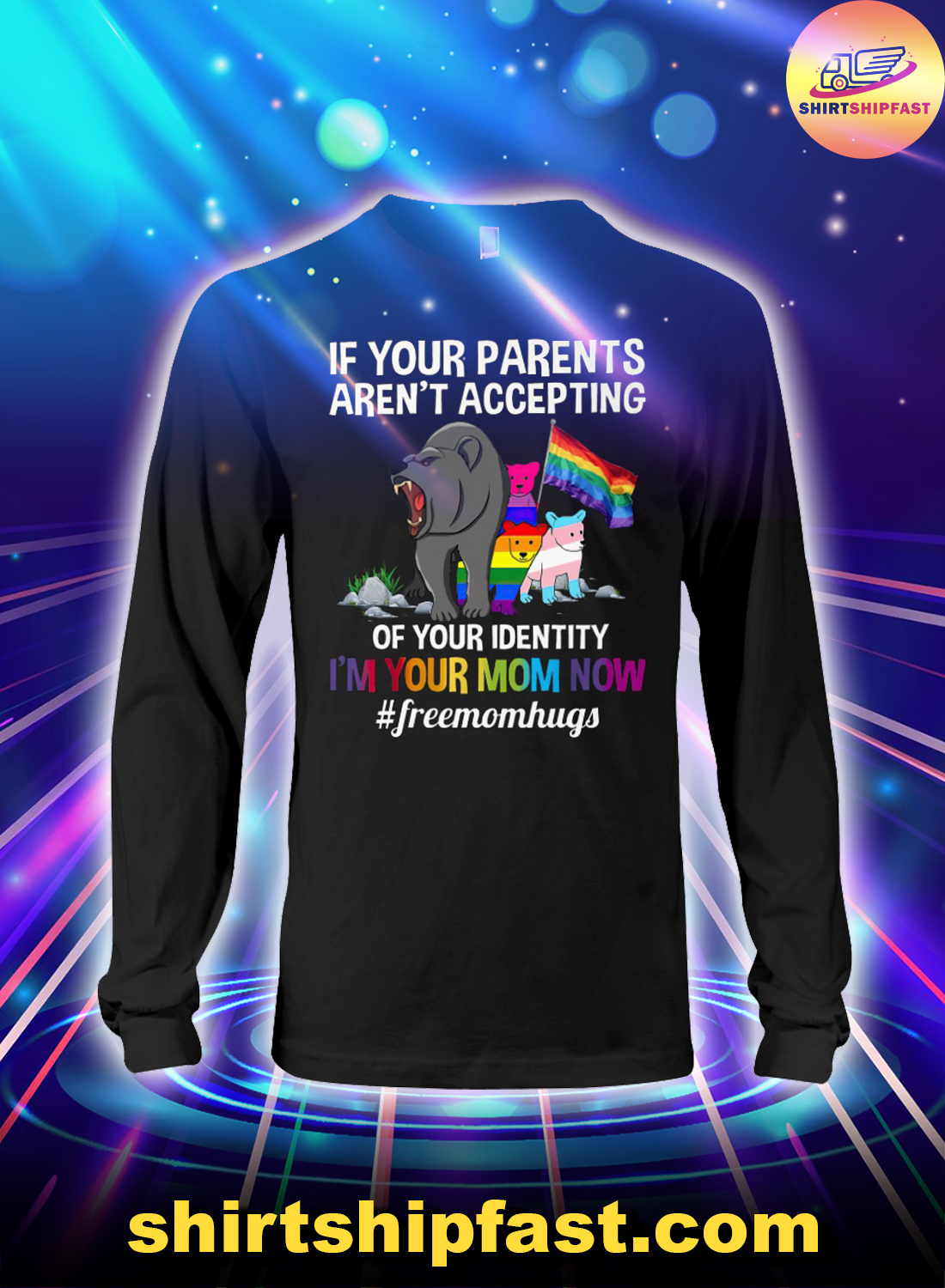 Bear LGBT If your parents aren't accepting of your identity I'm your mom now long sleeve tee