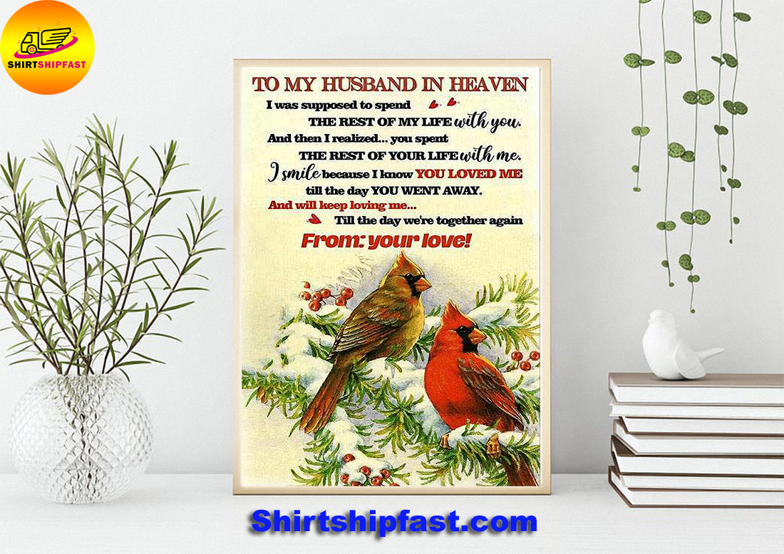 Cardinal To my husband in heaven I was supposed to spend the rest of my life with you poster
