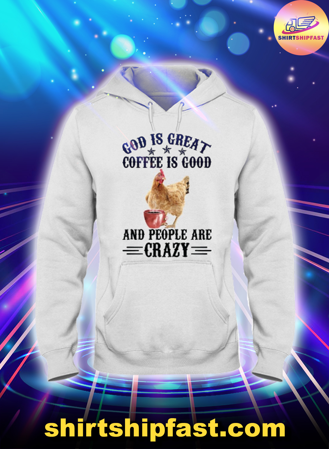 Chicken God is great coffee is good and people are crazy hoodie