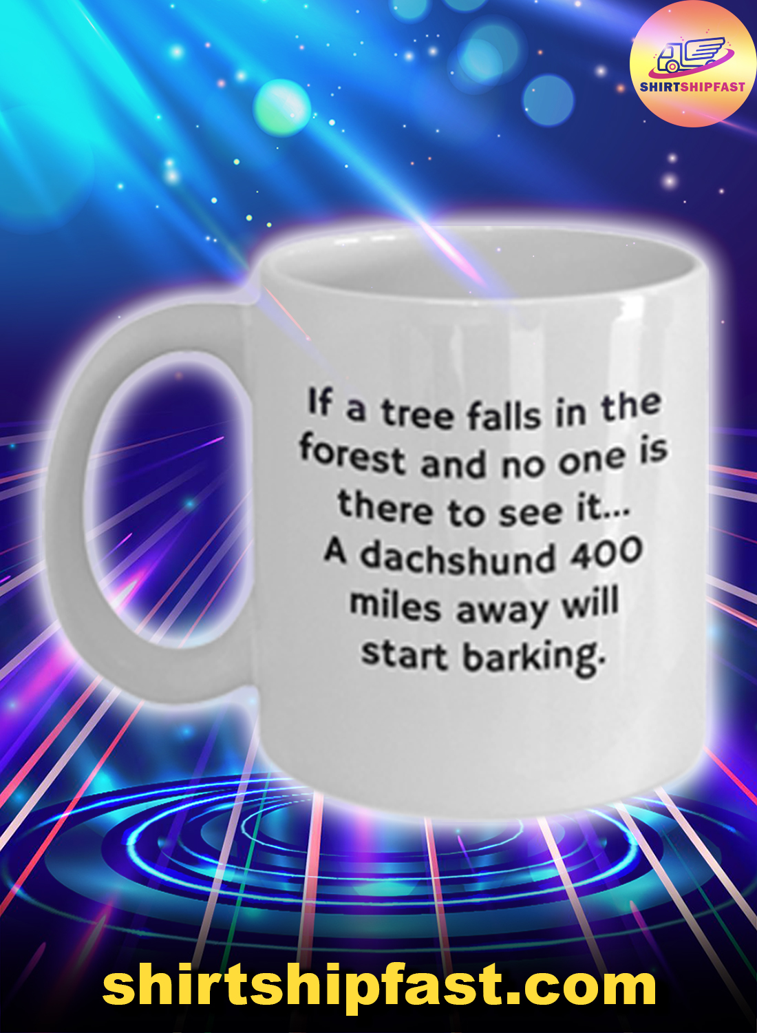 Customize If a tree falls in the forest A dachshund 400 miles away will start barking mug - Front