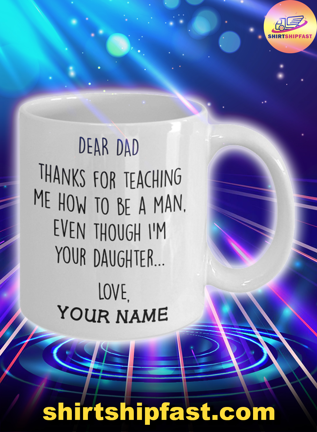 Dear dad Thanks for teaching me how to be a man even though I'm your daughter custom name mug
