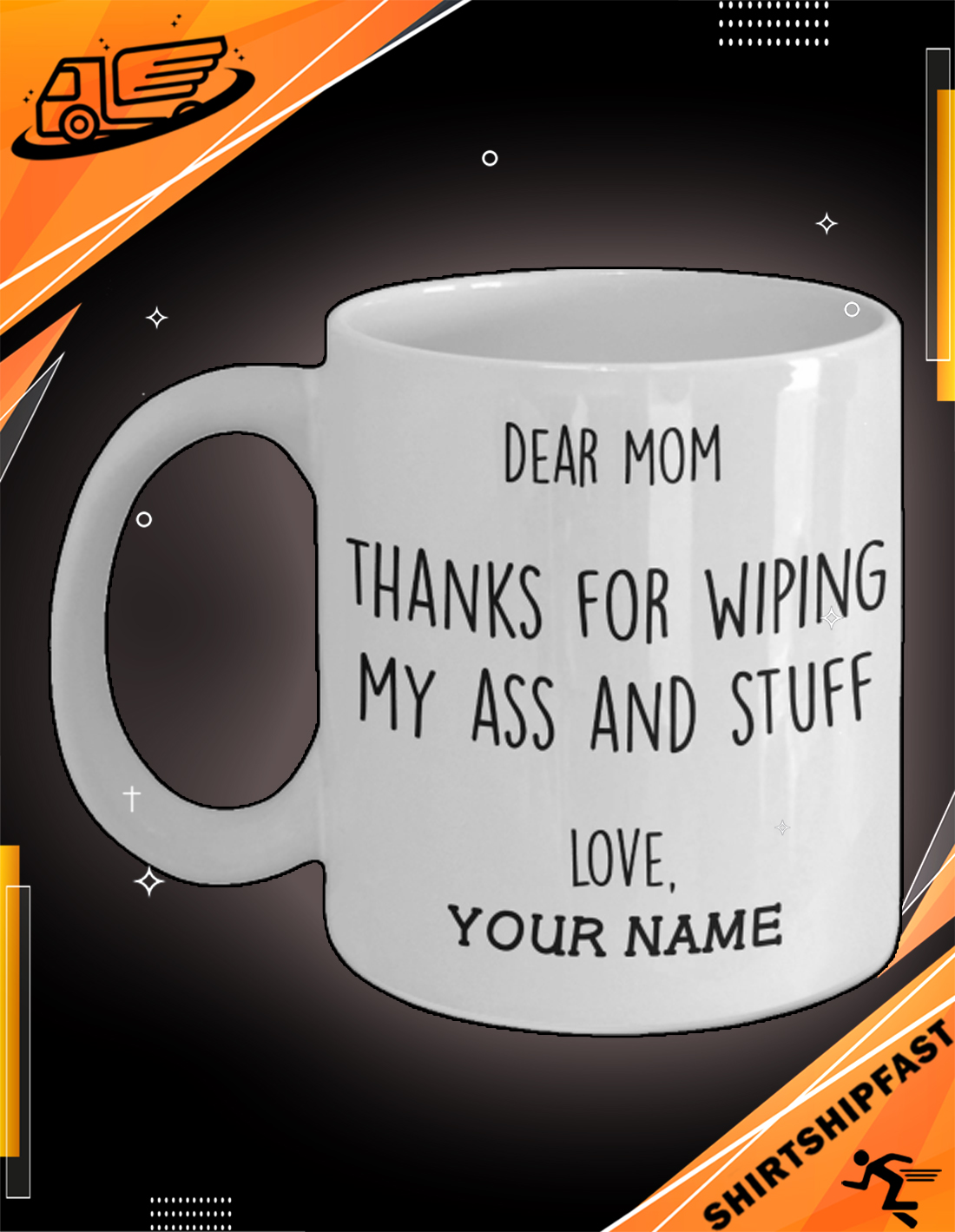 Dear mom thanks for wiping my ass and stuff love custom name mug - Picture 3