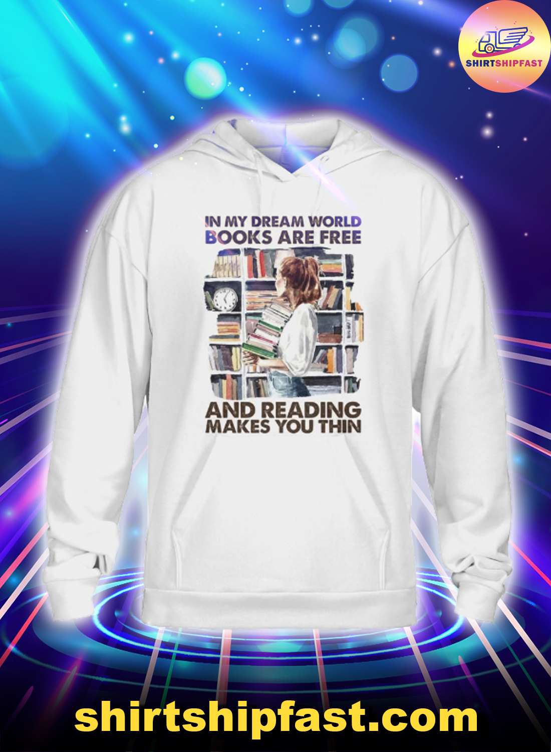 Girl In my dream world books are free and Reading makes you thin hoodie