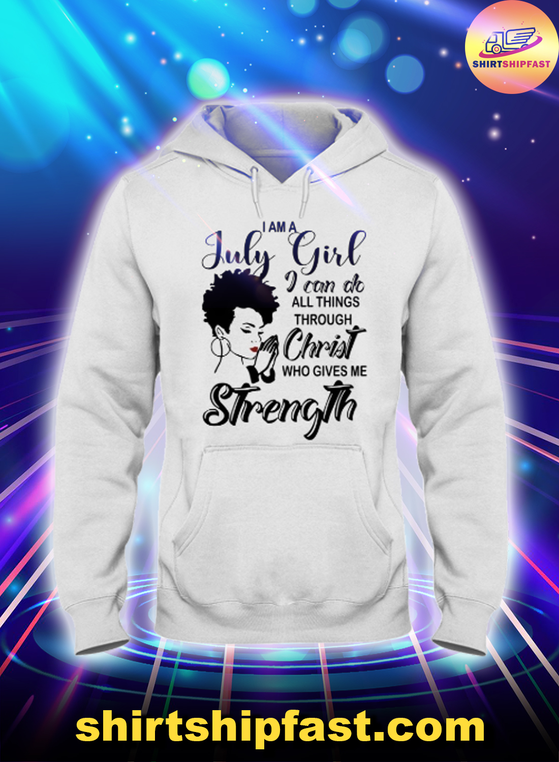 I am a July girl I can do all things through Christ who gives me strength hoodie