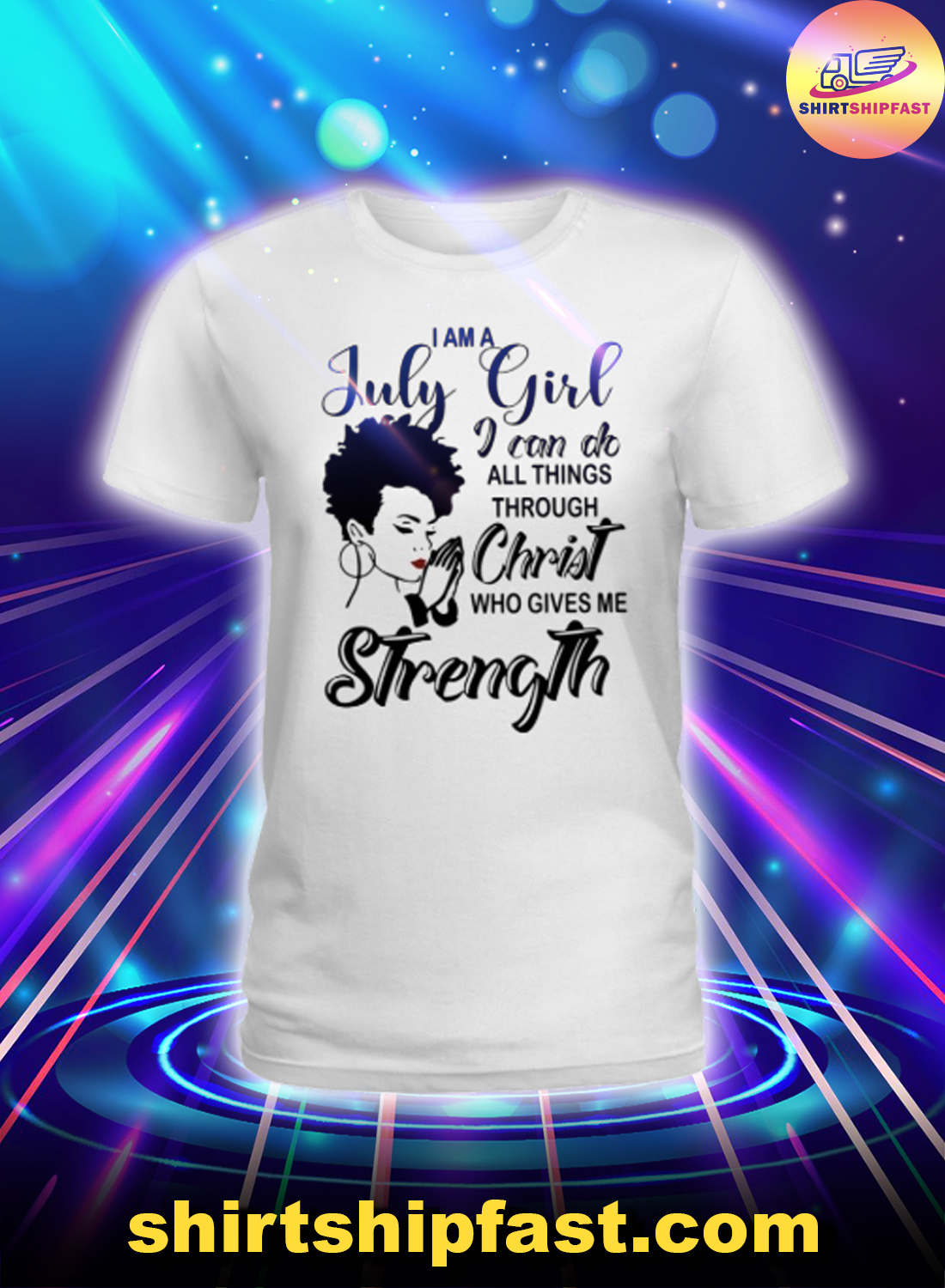 I am a July girl I can do all things through Christ who gives me strength lady shirt