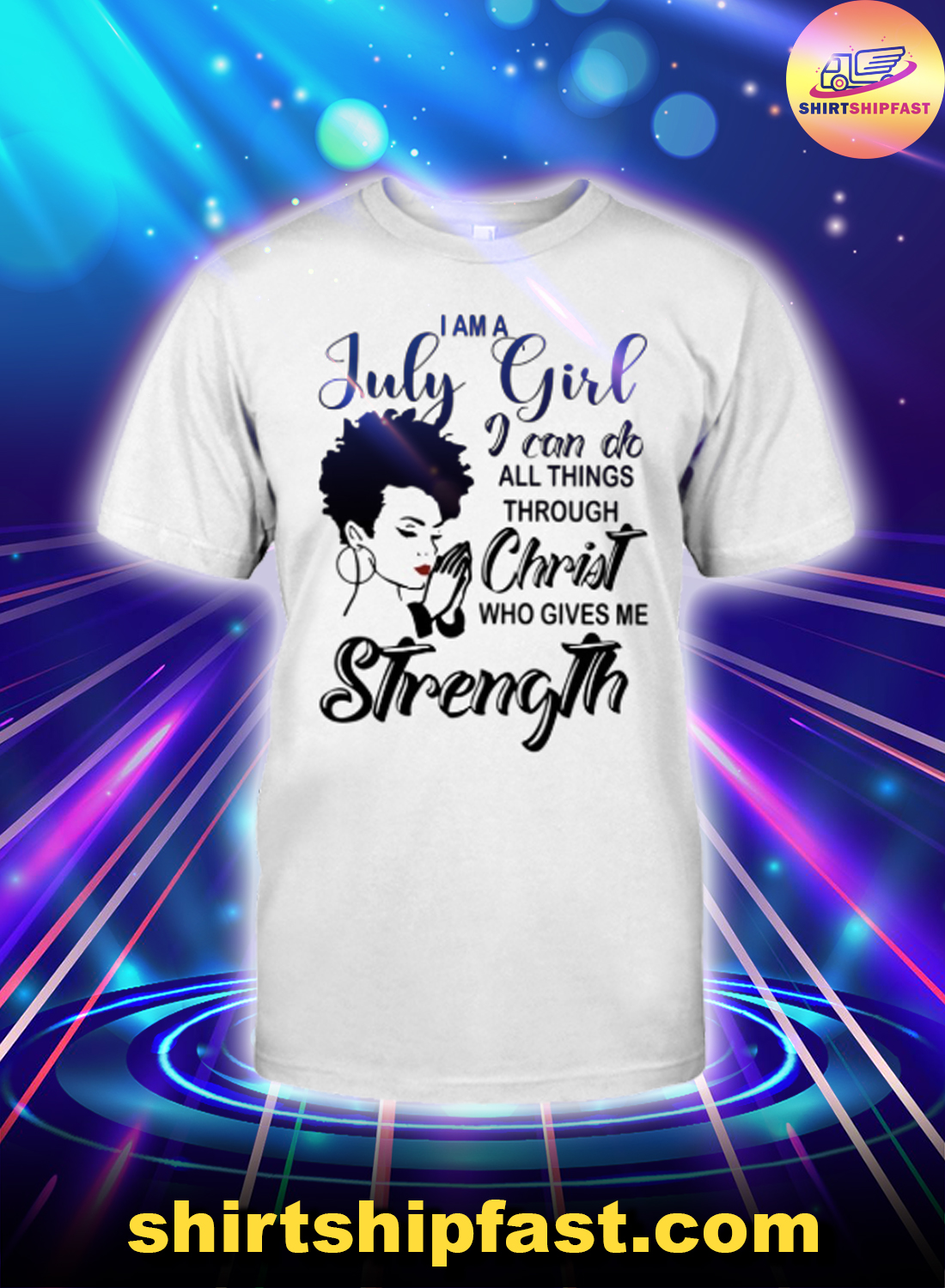 I am a July girl I can do all things through Christ who gives me strength shirt
