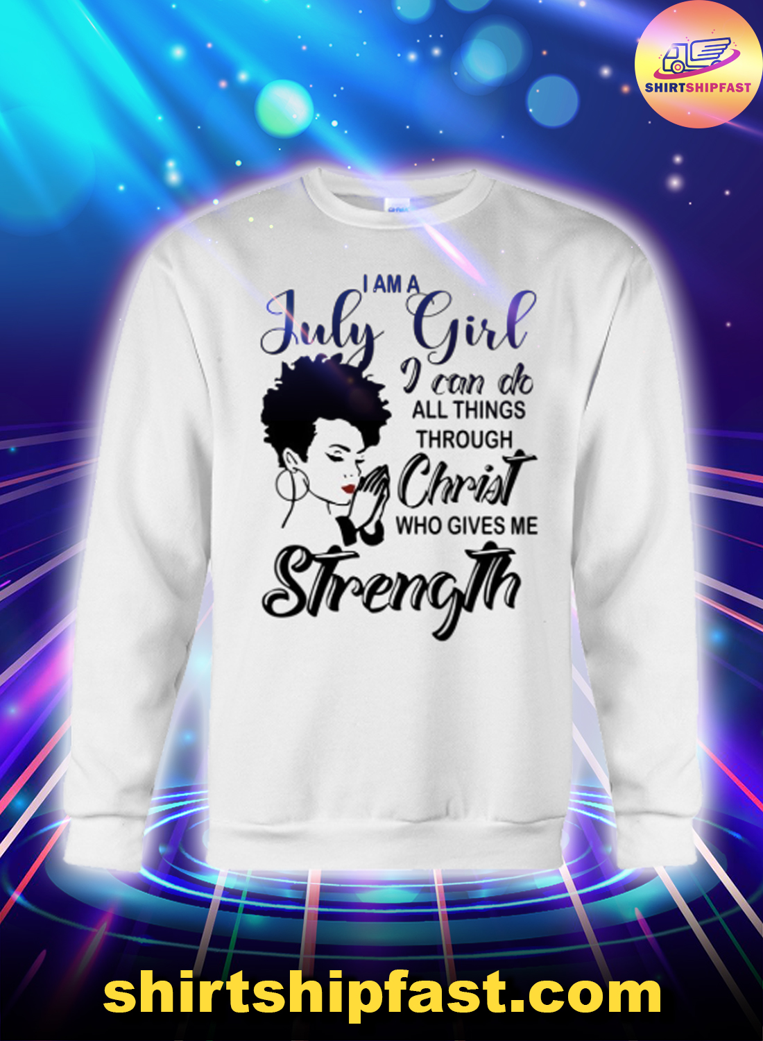 I am a July girl I can do all things through Christ who gives me strength sweatshirt