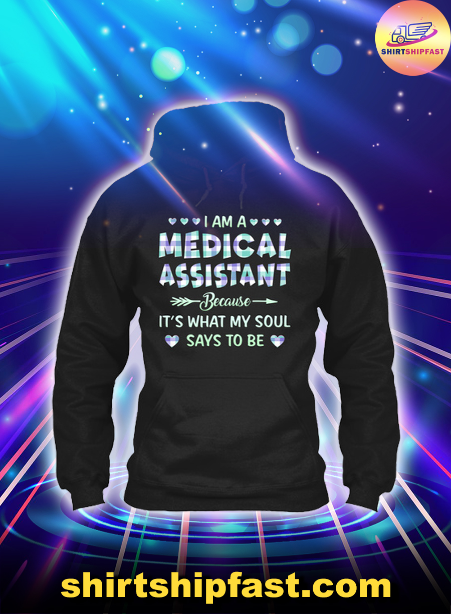 I am a medical assistant because it's what my soul says to be hoodie
