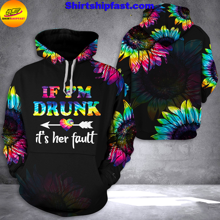 If I'm drunk it's her fault hoodie