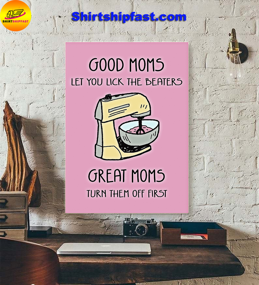 Mixer Good moms let you lick the beaters great moms turn them off first poster - Picture 1