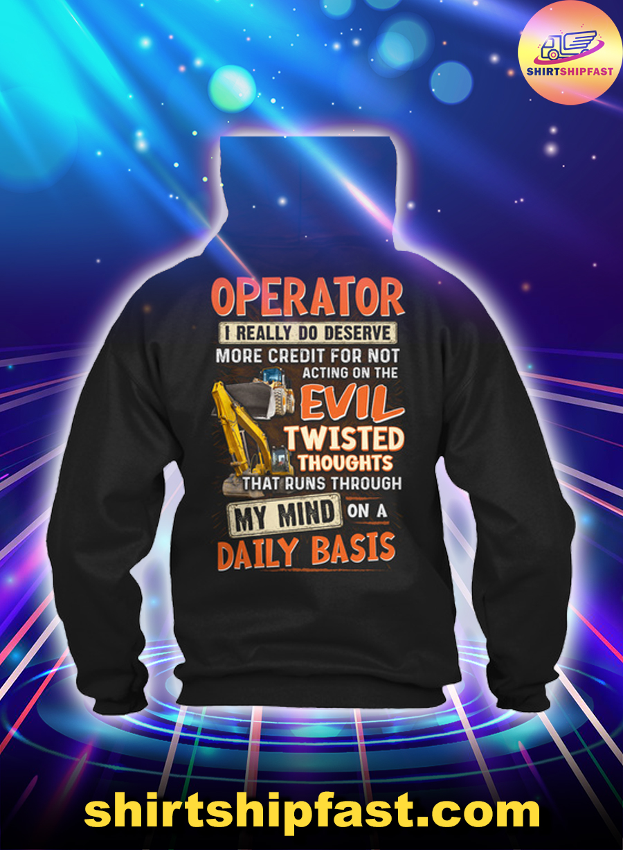 Operator I really do deserve more credit for not acting on the evil twisted thoughts hoodie