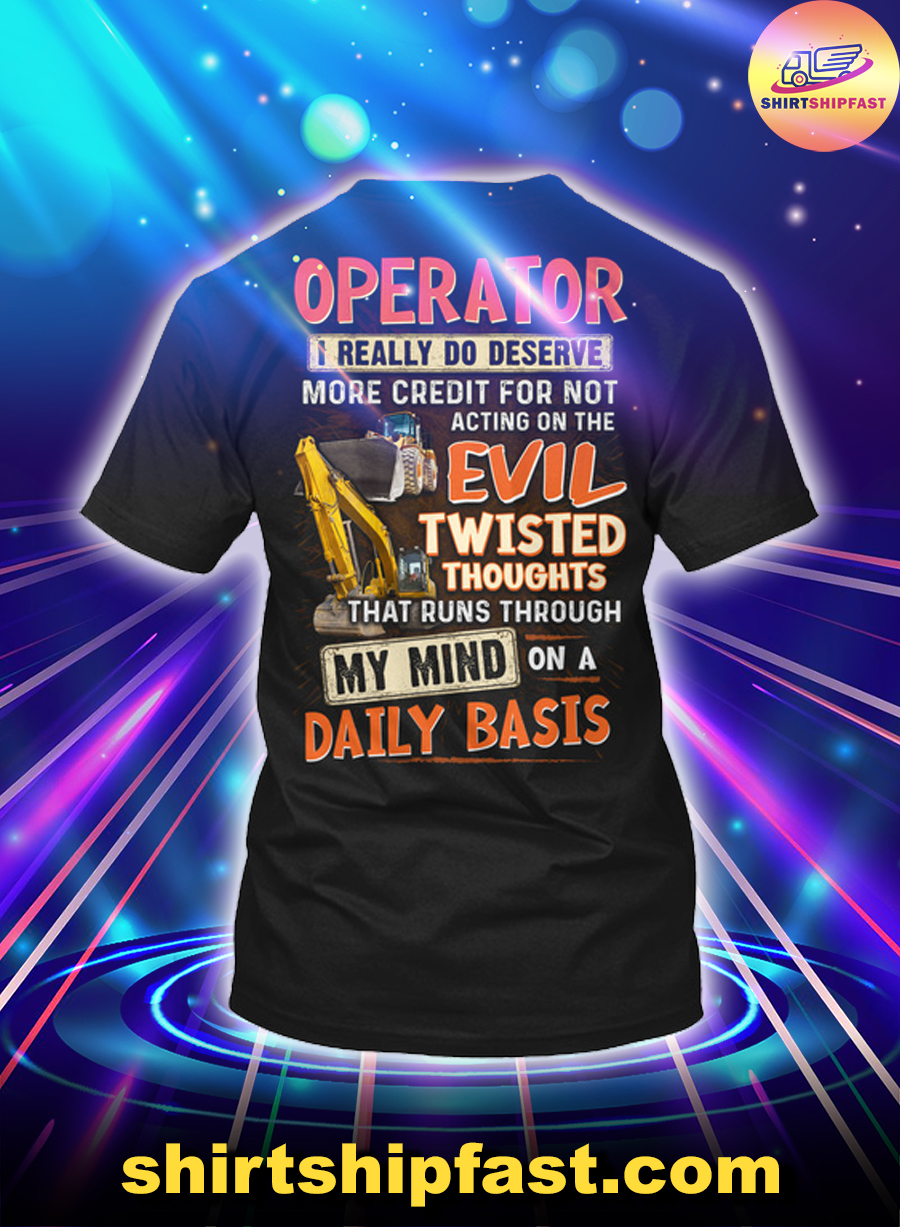 Operator I really do deserve more credit for not acting on the evil twisted thoughts shirt