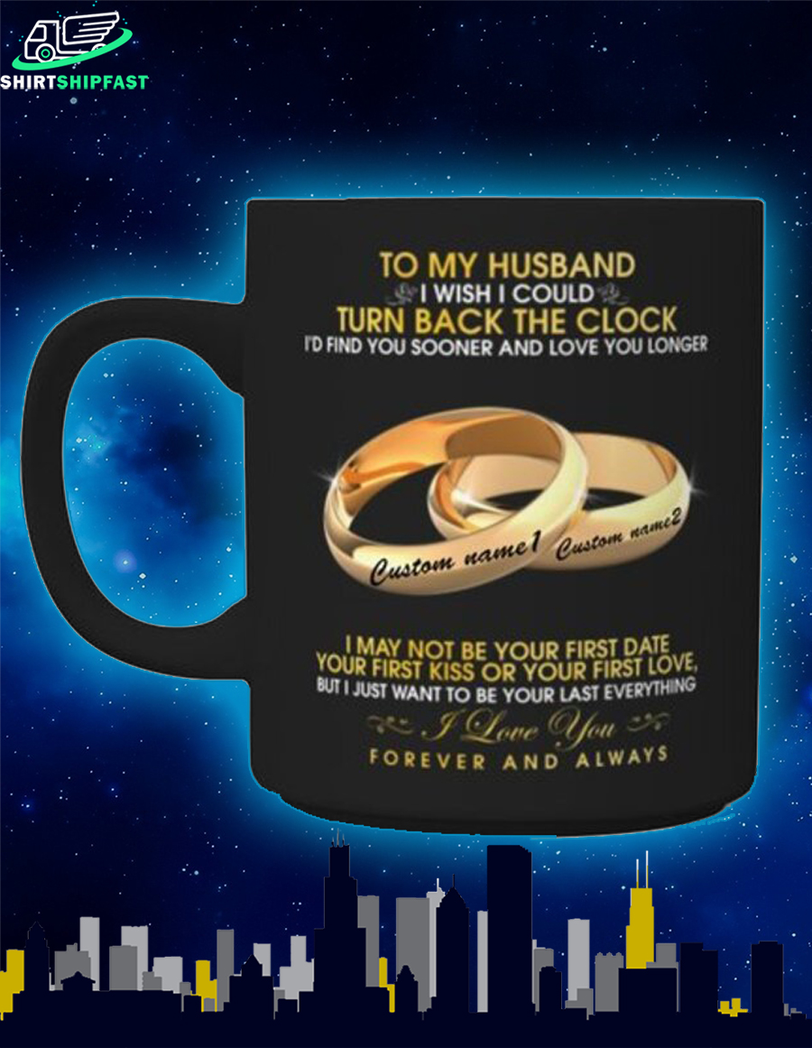 Personalized Rings To my husband i wish i could turn back the clock i'd find you sooner and love you longer mug - Picture 1