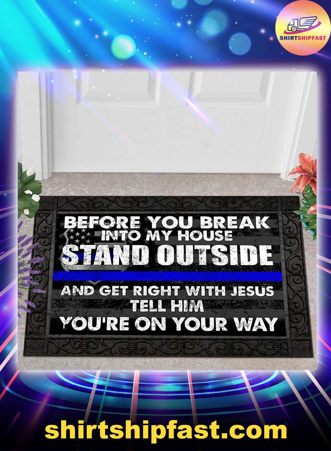 Police Before you break into my house stand outside and get right with Jesus doormat - Picture 1