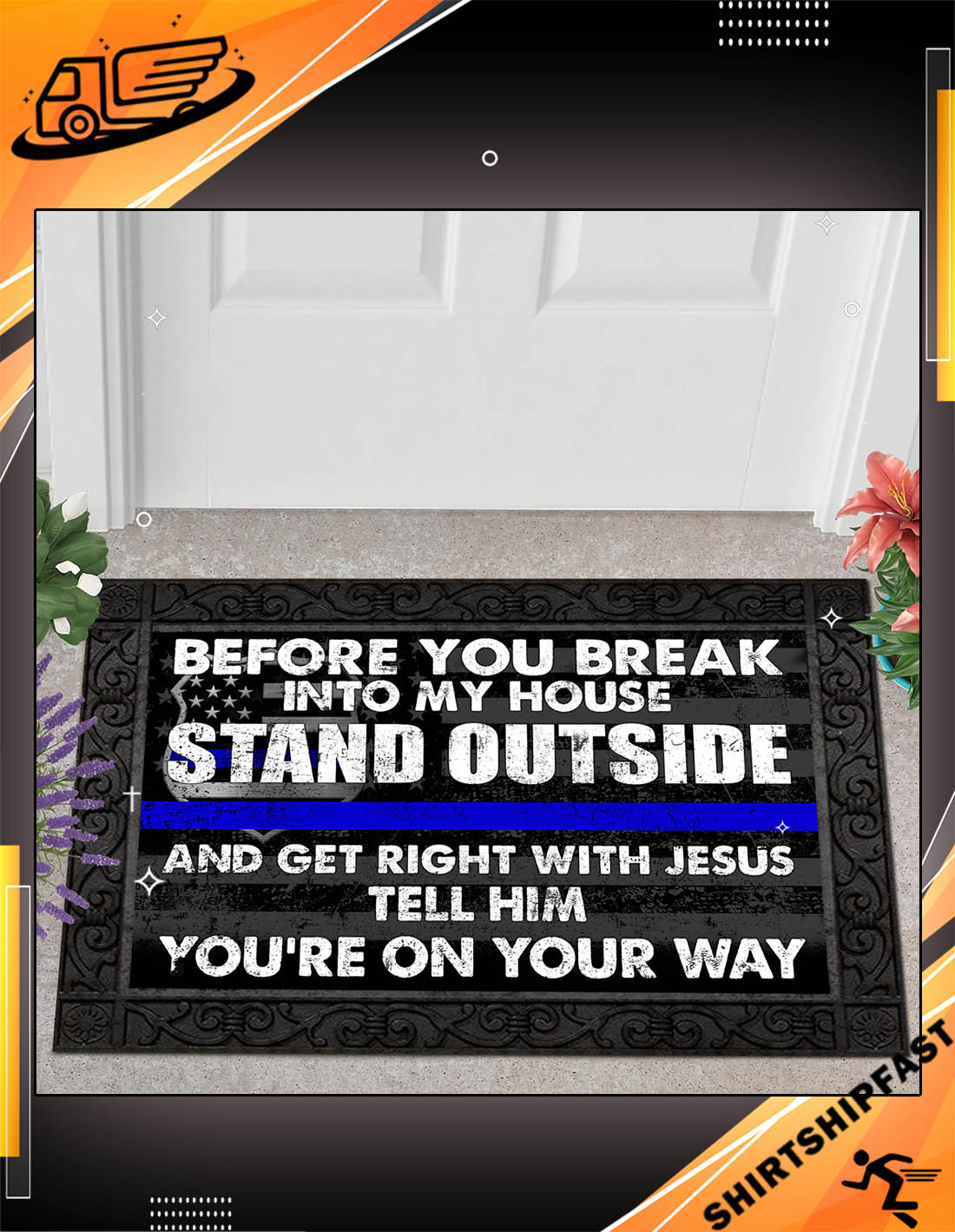 Police Before you break into my house stand outside and get right with Jesus doormat - Picture 3