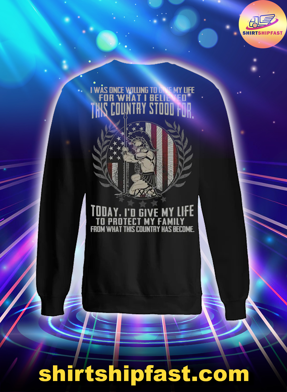 Roman warrior I was one willing to give my life for what I believed this country stood for sweatshirt