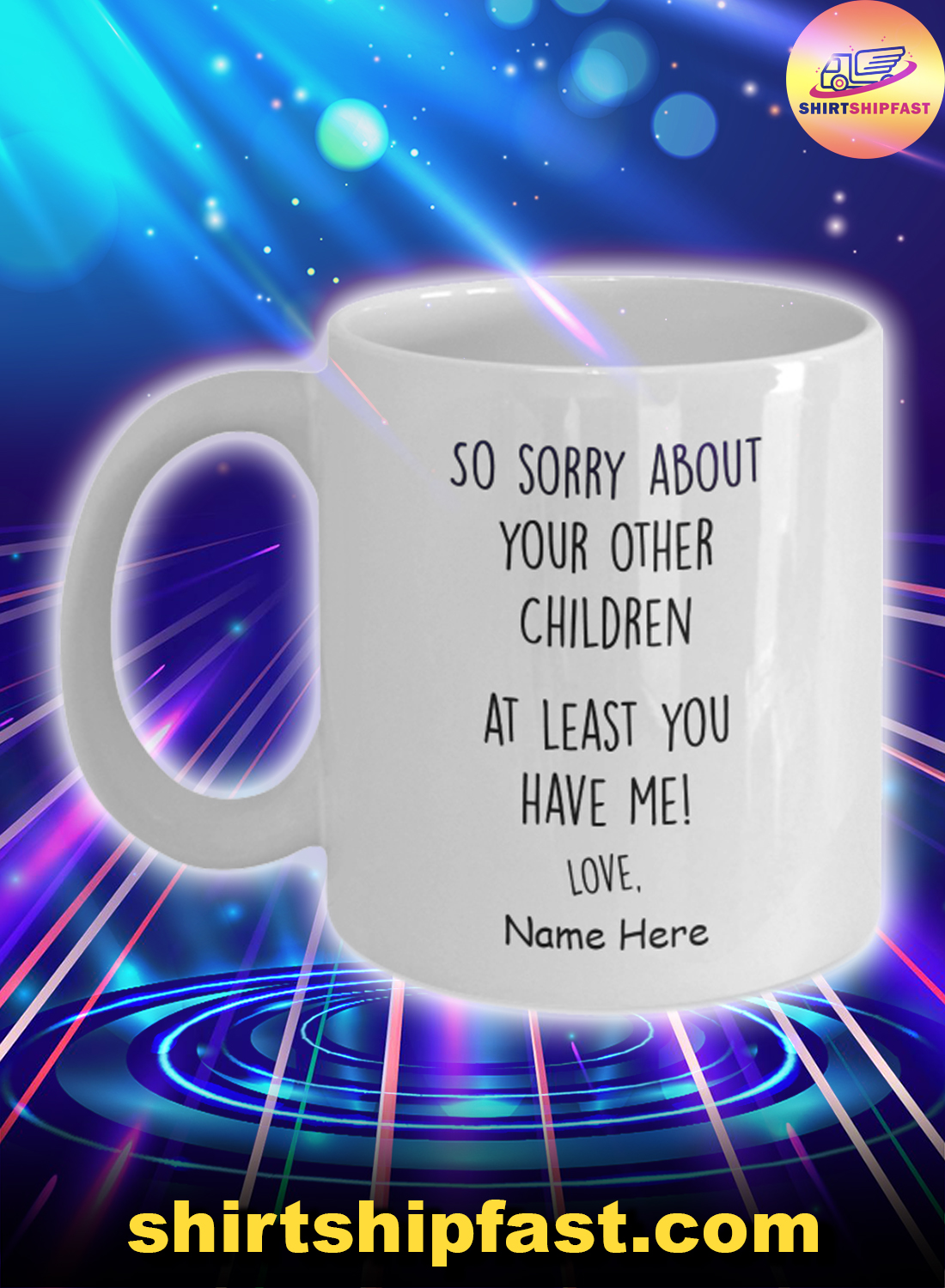 So sorry about your other children at least you have me custom name mug - Picture 1