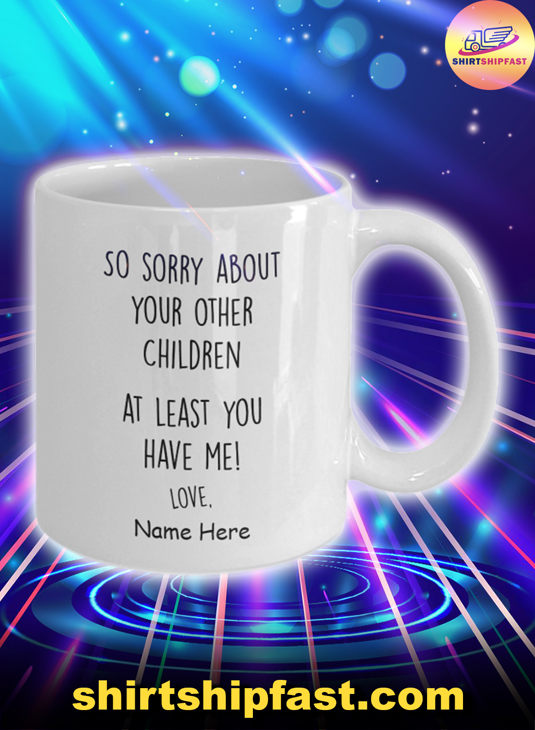 So sorry about your other children at least you have me custom name mug