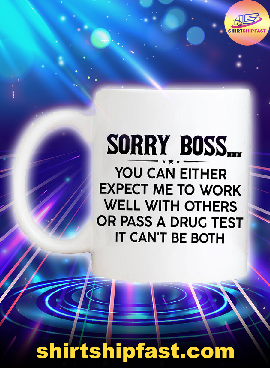 Sorry boss you can either expect me to work well with others or pass a drug test it can't be both mug - Picture 1