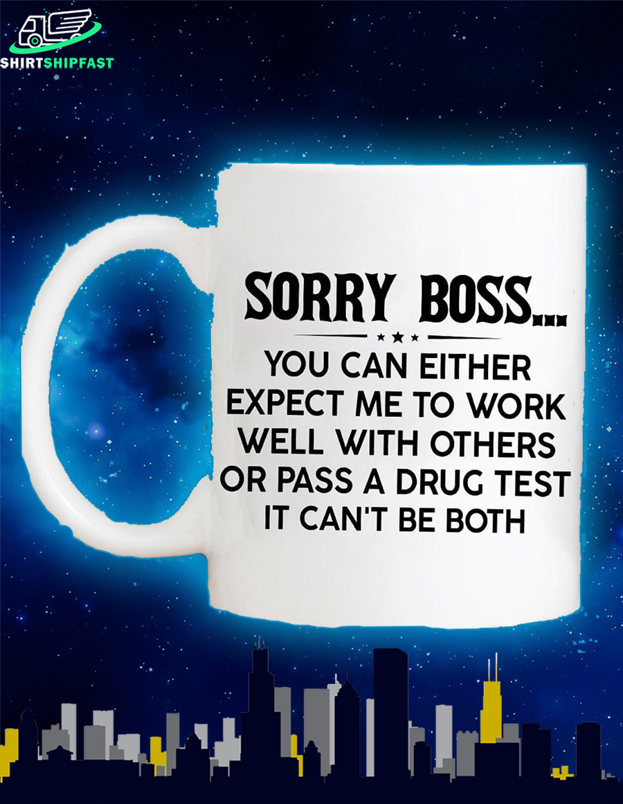 Sorry boss you can either expect me to work well with others or pass a drug test it can't be both mug - Picture 2