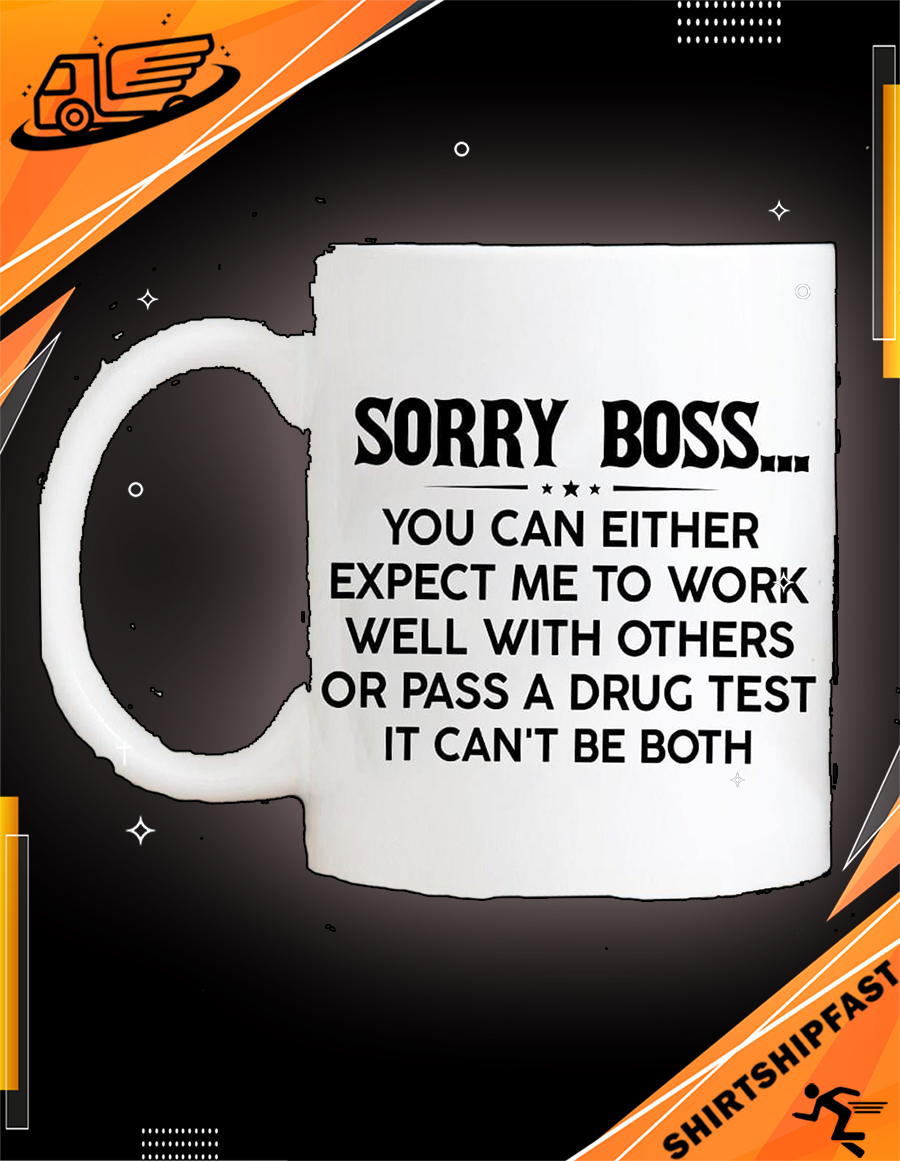 Sorry boss you can either expect me to work well with others or pass a drug test it can't be both mug - Picture 3