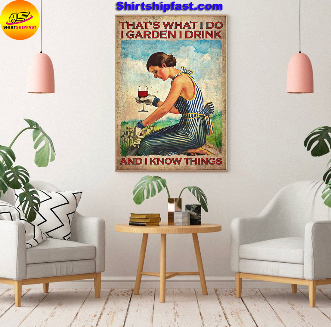 THAT'S WHAT I DO I GARDEN I DRINK AND I KNOW THINGS POSTER - Picture 1