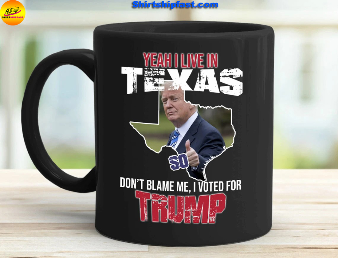 Yeah I live in Texas Don't blame me I vote for Trump mug - Picture 3