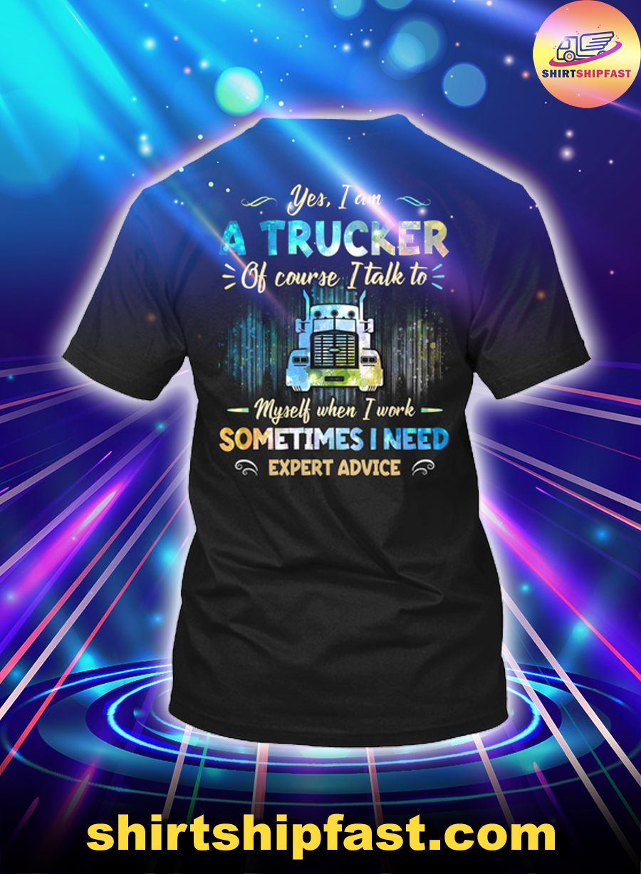 Yes I am a trucker of course I talk to myself when I work sometimes I need expert advice shirt