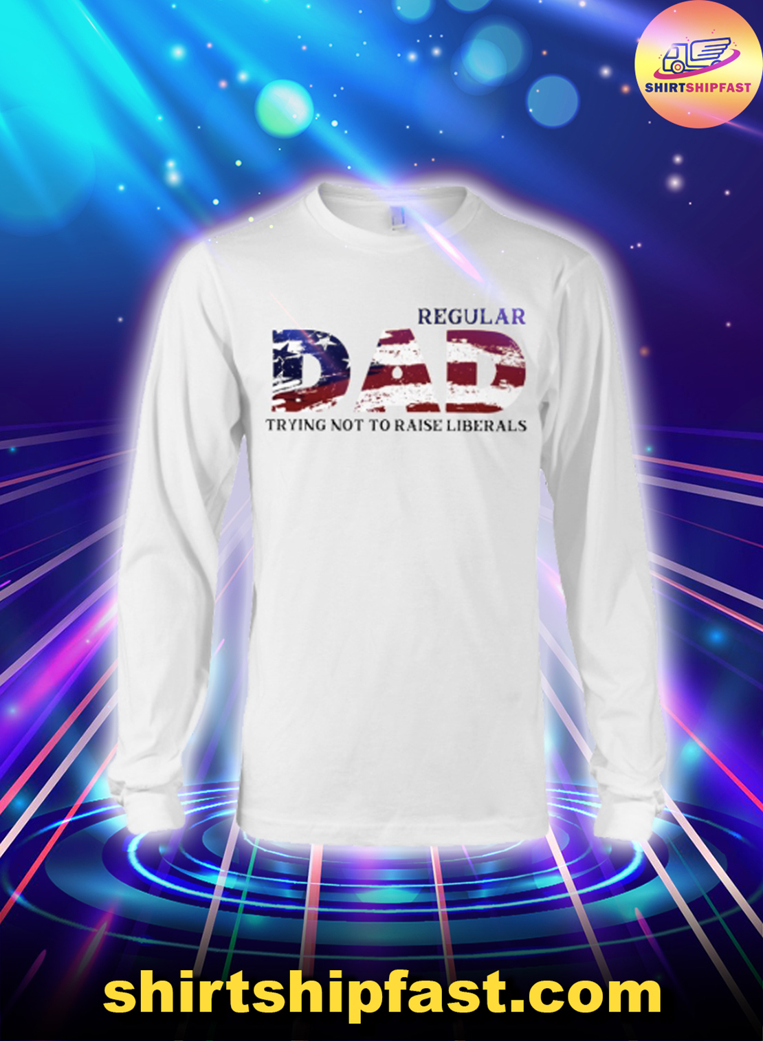 American flag Regular dad trying not to raise liberals long sleeve tee