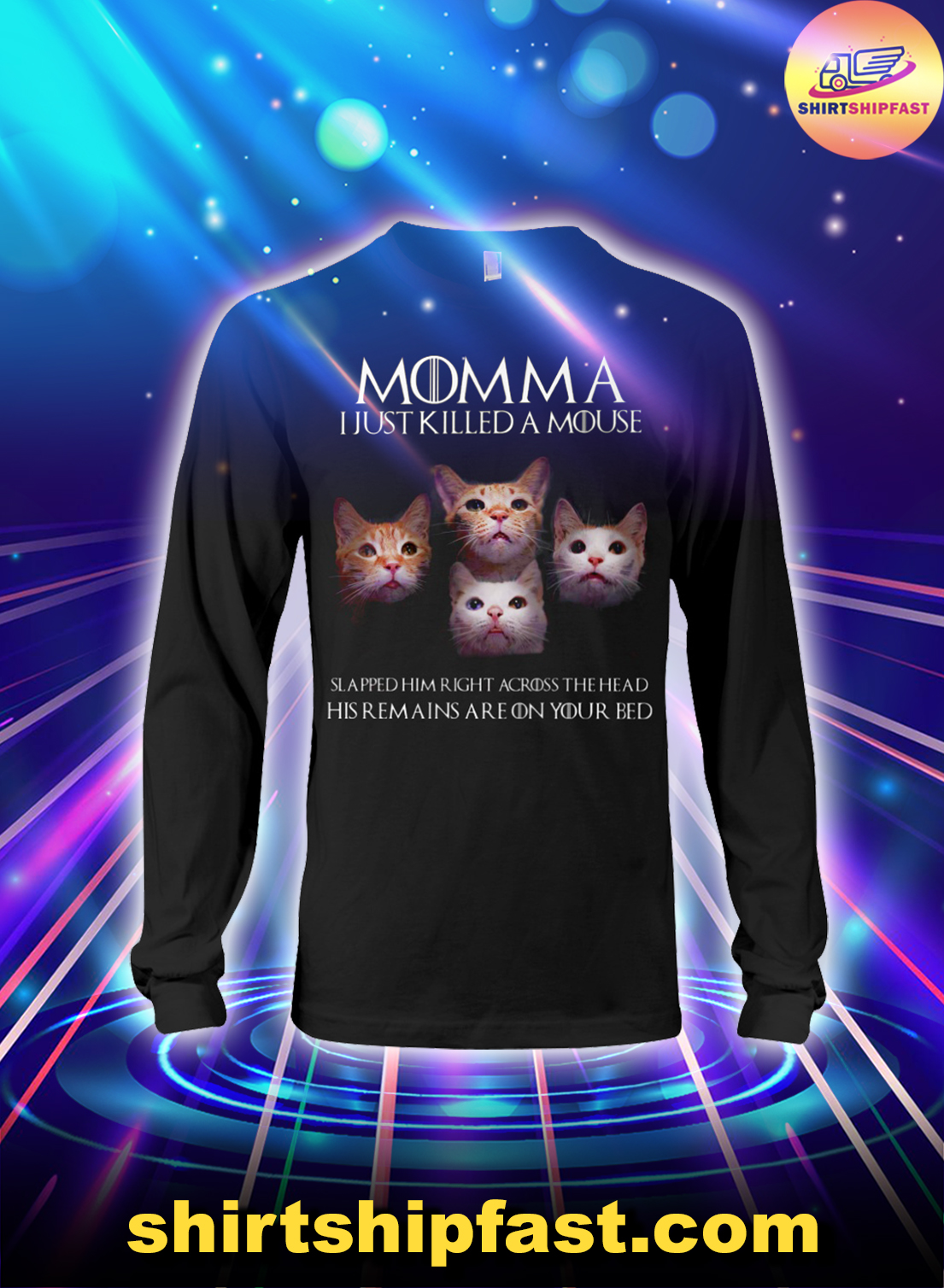 Cat Momma I just killed a mouse slapped him right across the head long sleeve tee
