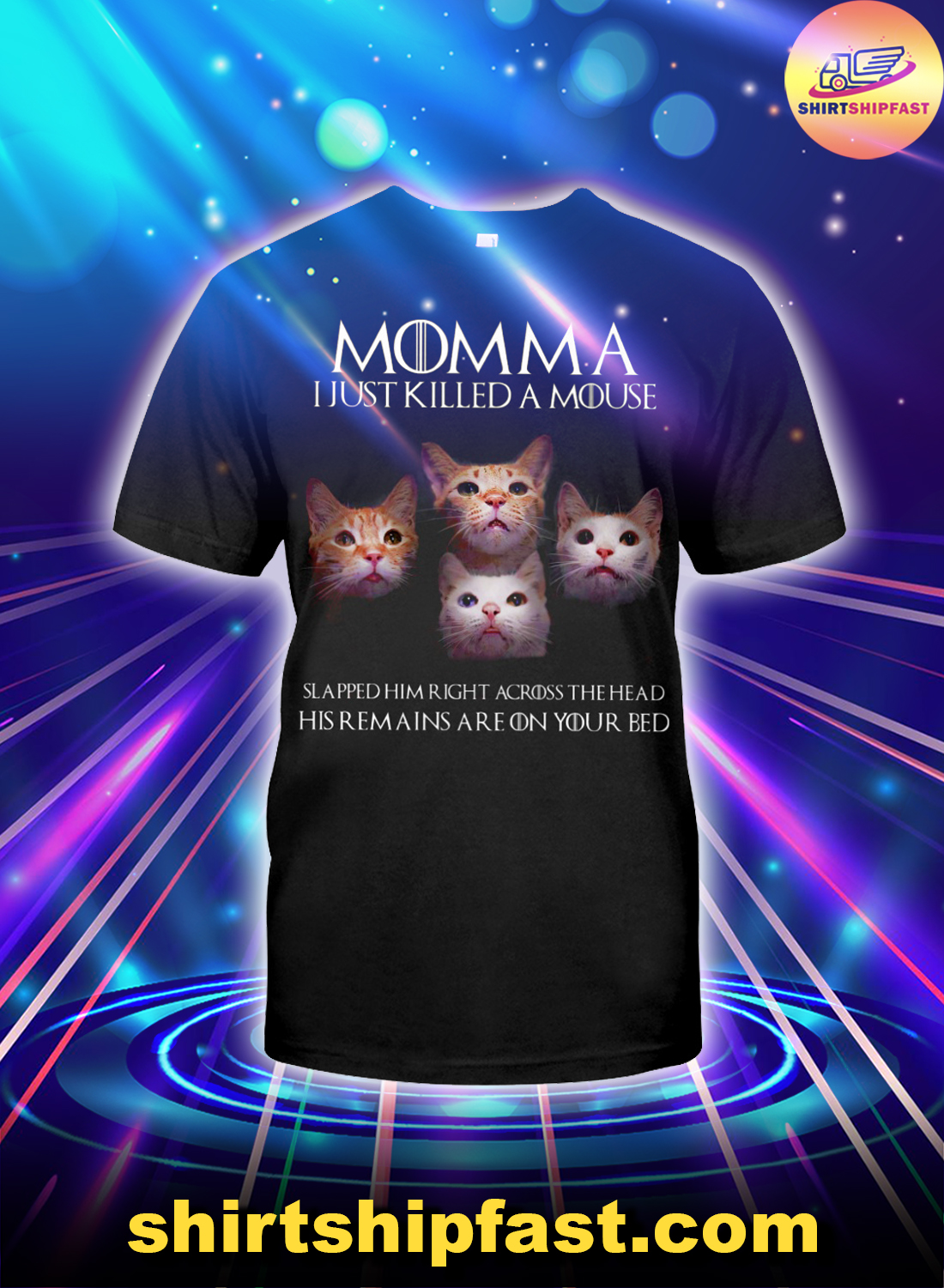 Cat Momma I just killed a mouse slapped him right across the head shirt