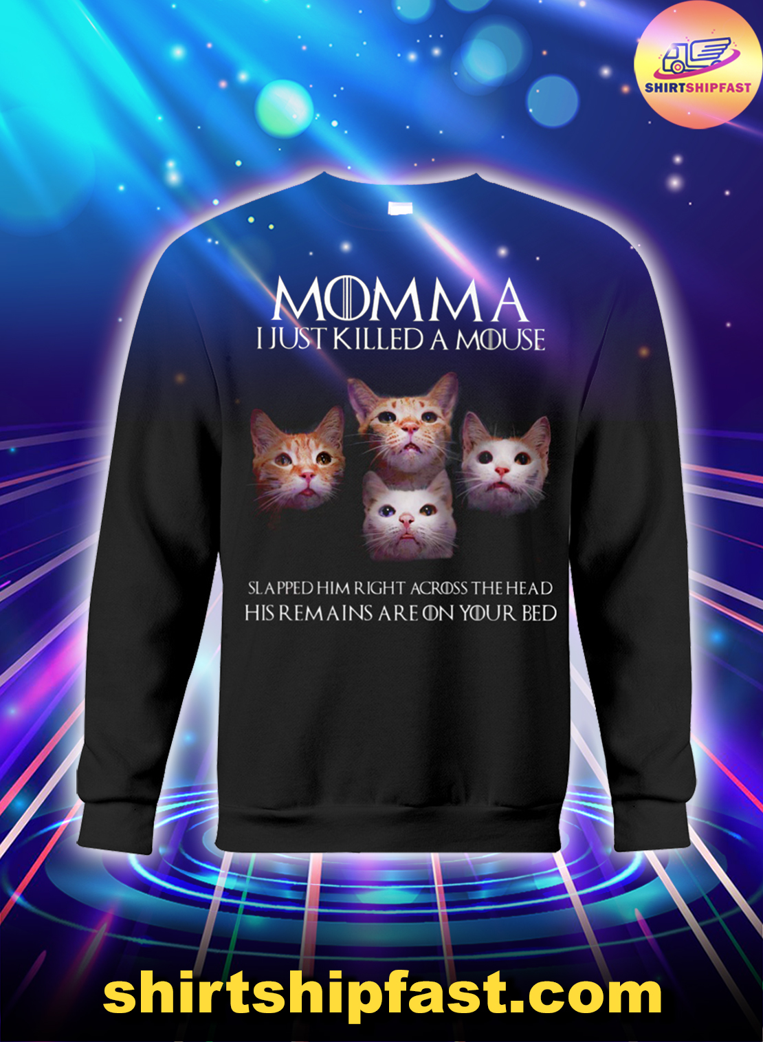 Cat Momma I just killed a mouse slapped him right across the head sweatshirt