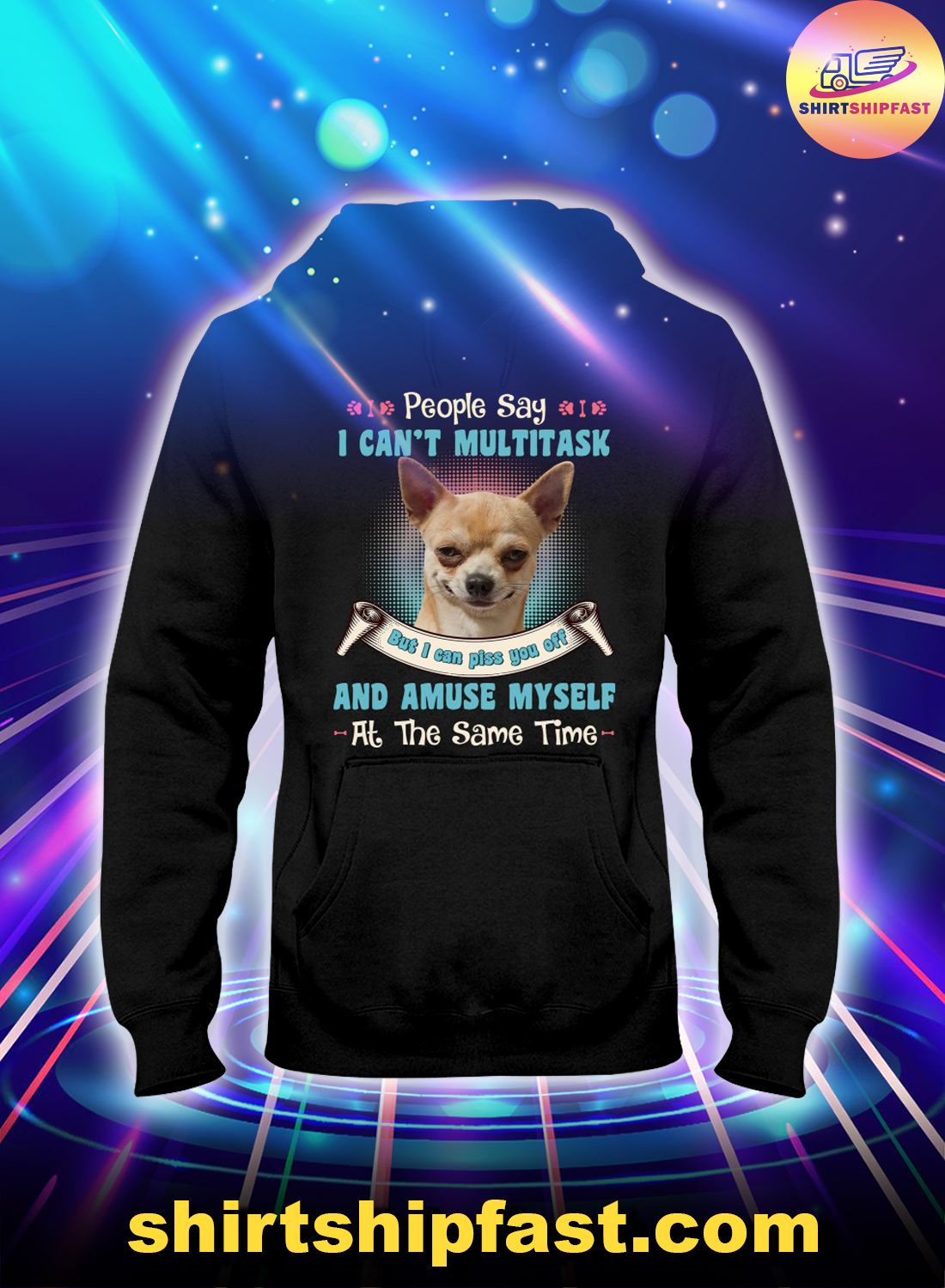 Chihuahua People say I can't multitask but I can piss you off hoodie
