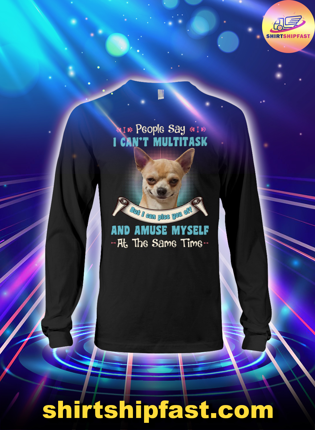 Chihuahua People say I can't multitask but I can piss you off long sleeve tee