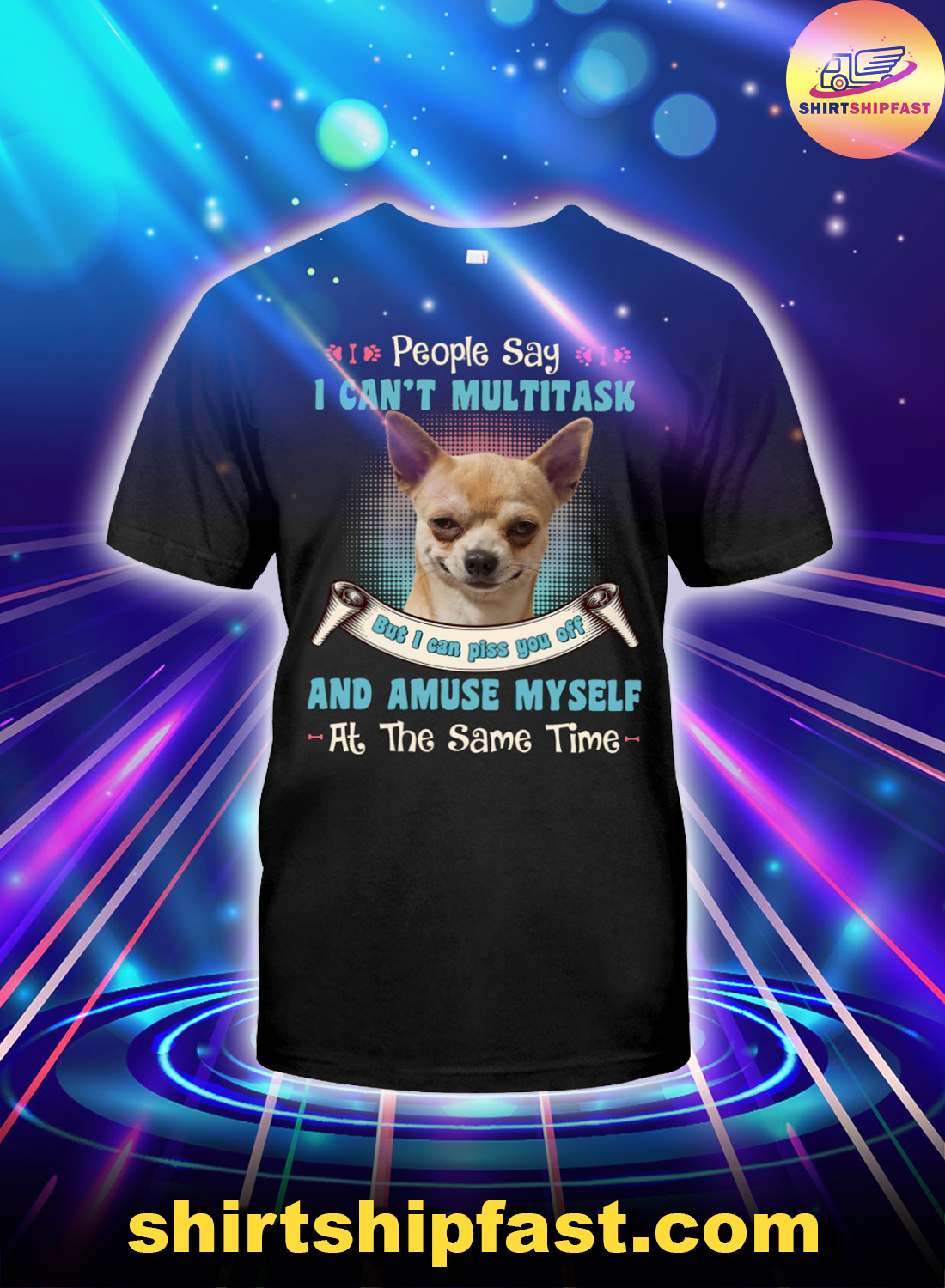 Chihuahua People say I can't multitask but I can piss you off shirt