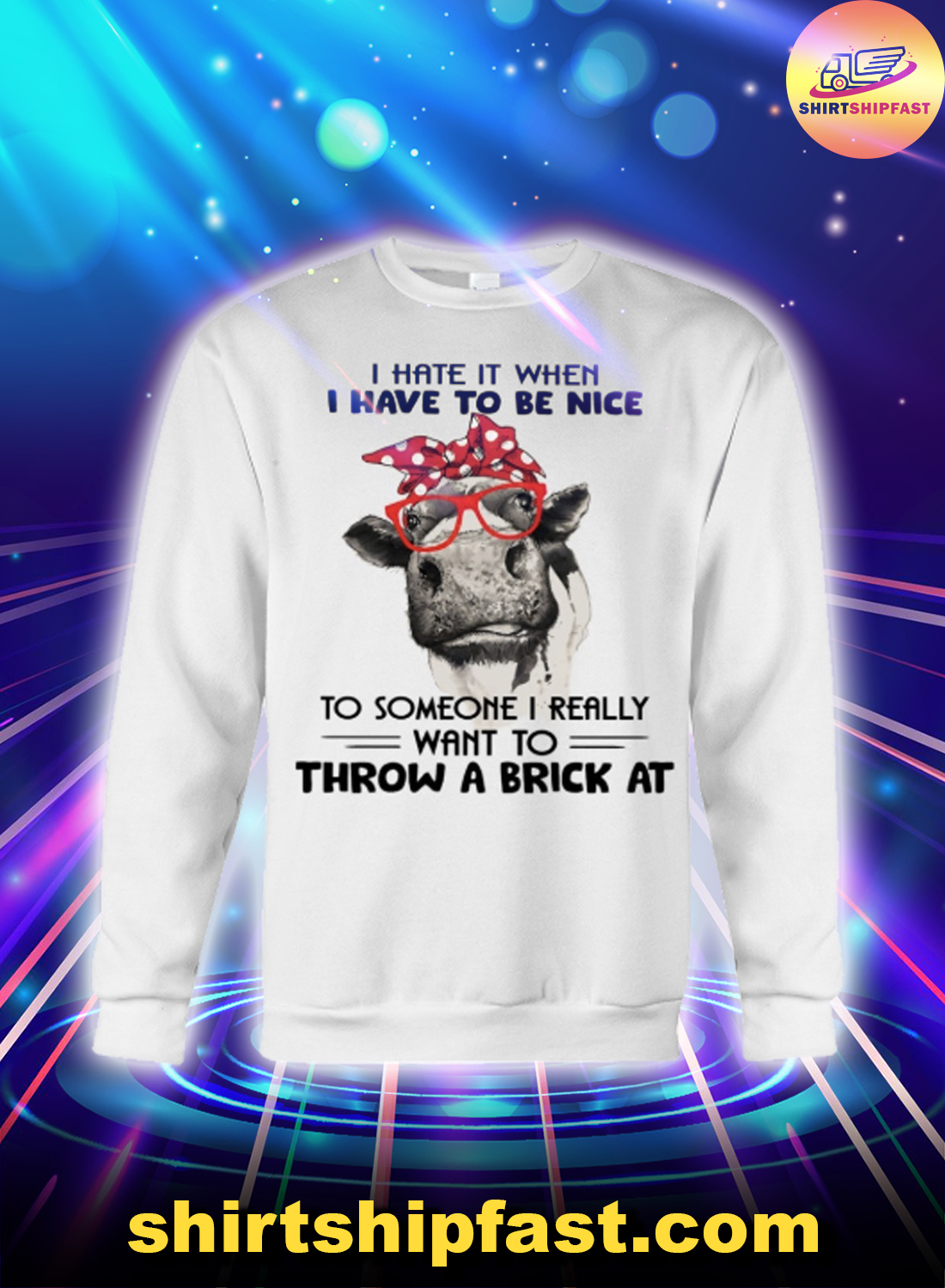 Cow I hate it when I have to be nice to someone I really want to throw a brick at sweatshirt