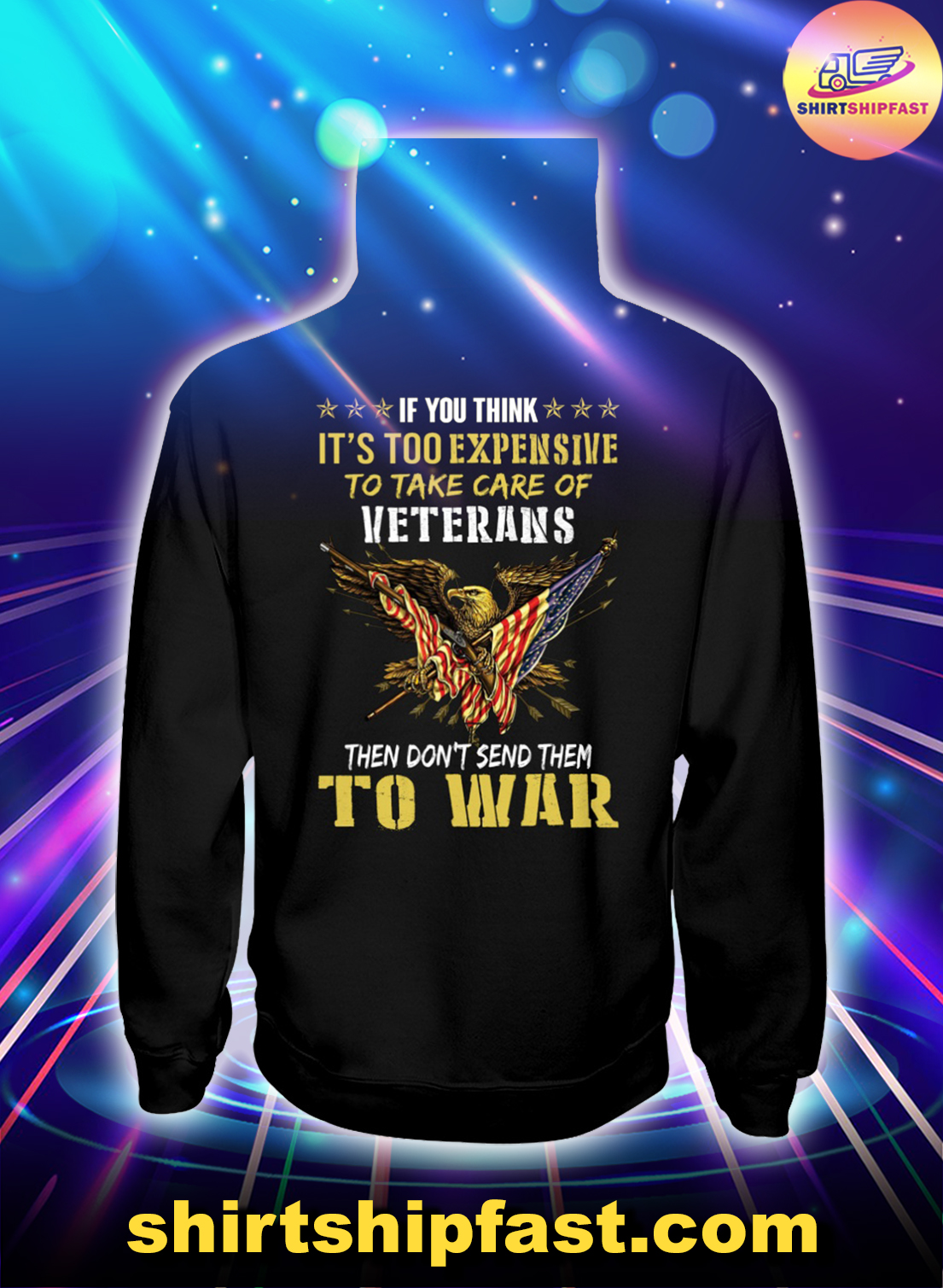 Eagle If you think It's too expensive to take care of veterans then don't send them to war hoodie