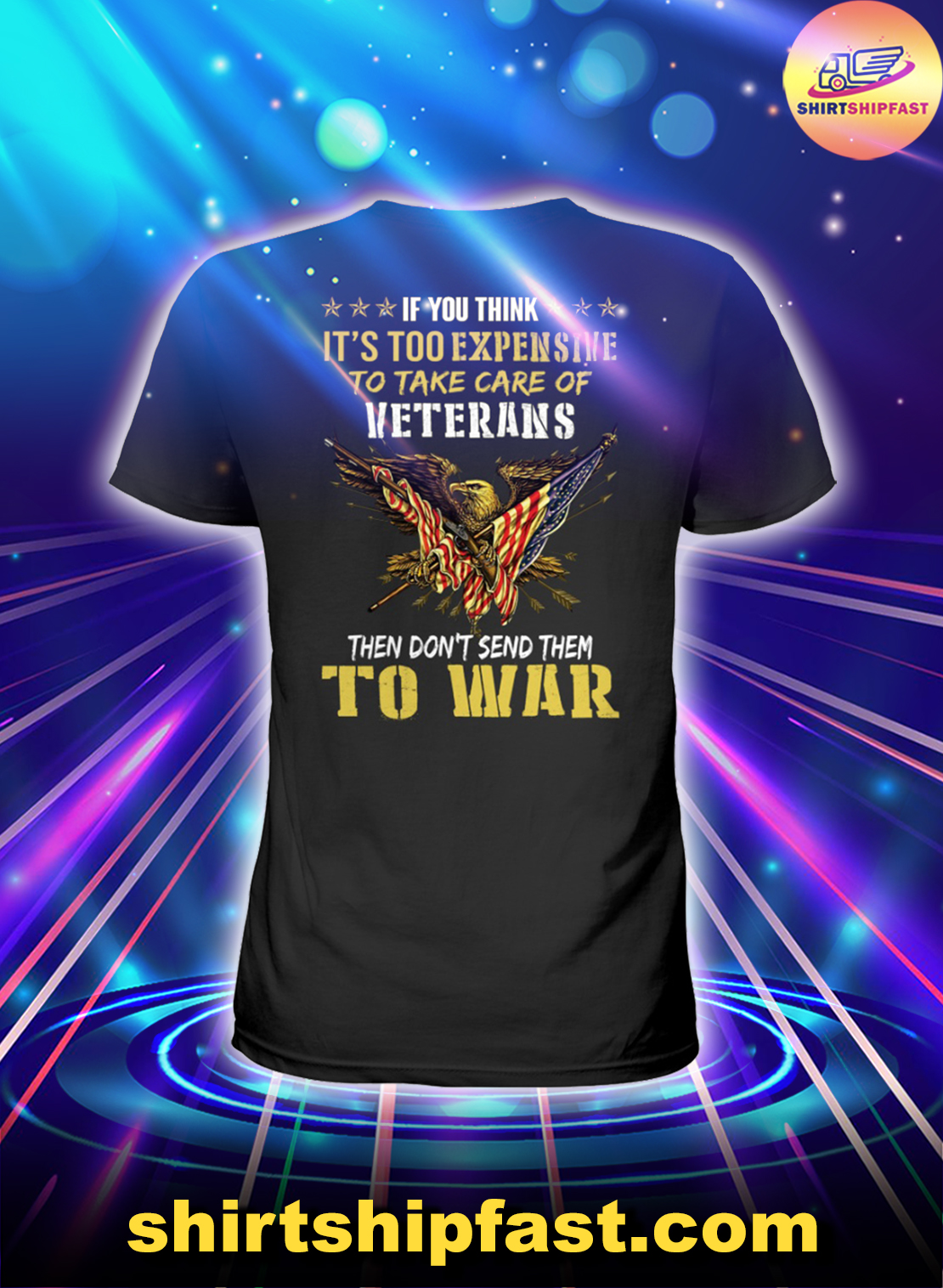 Eagle If you think It's too expensive to take care of veterans then don't send them to war lady shirt