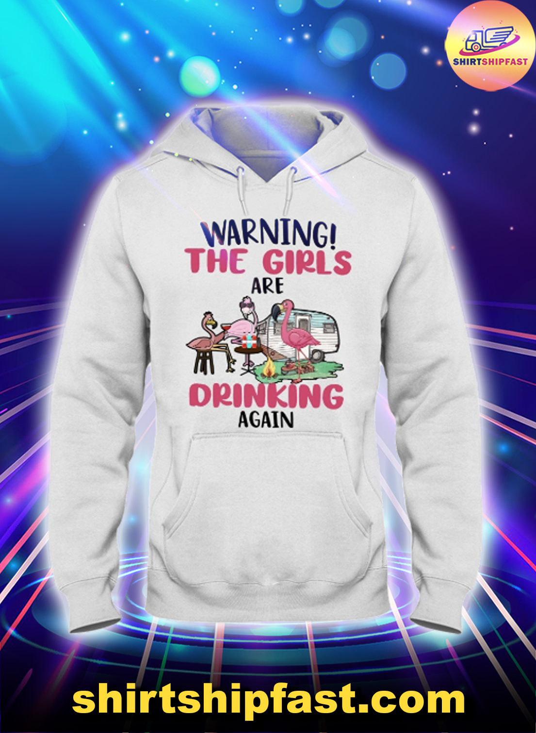 Flamingo camping Warning The girls are drinking again hoodie
