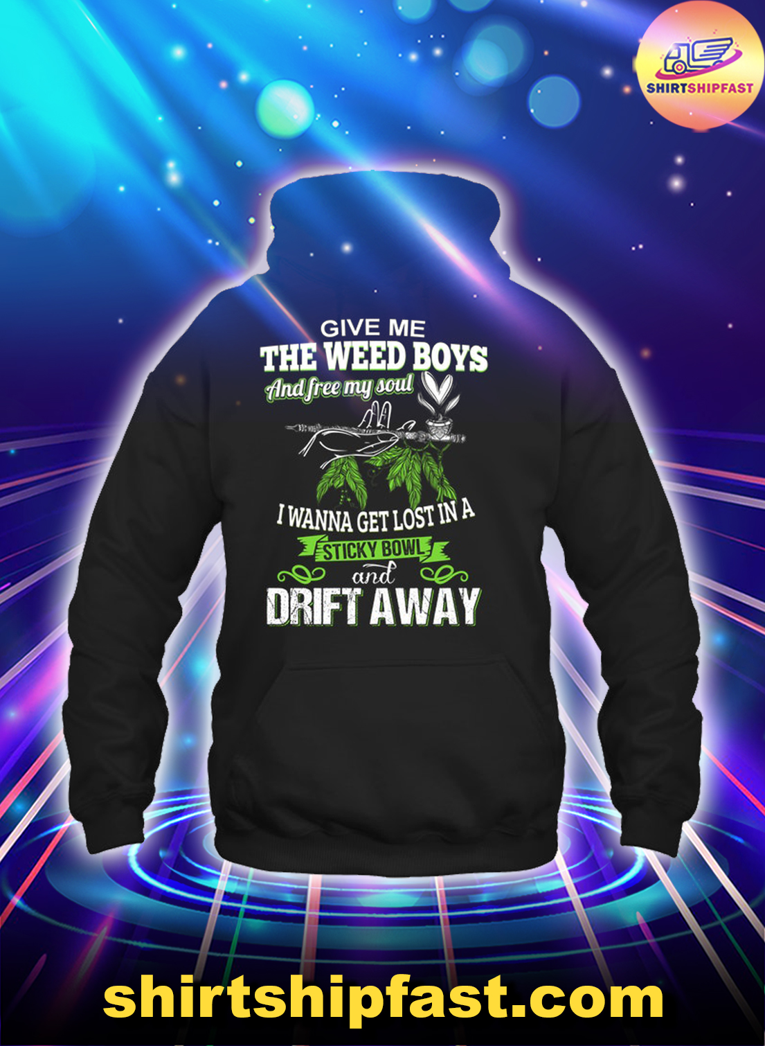 Give me the weed boys and free my soul I wanna get lost in a sticky bowl and drift away hoodie