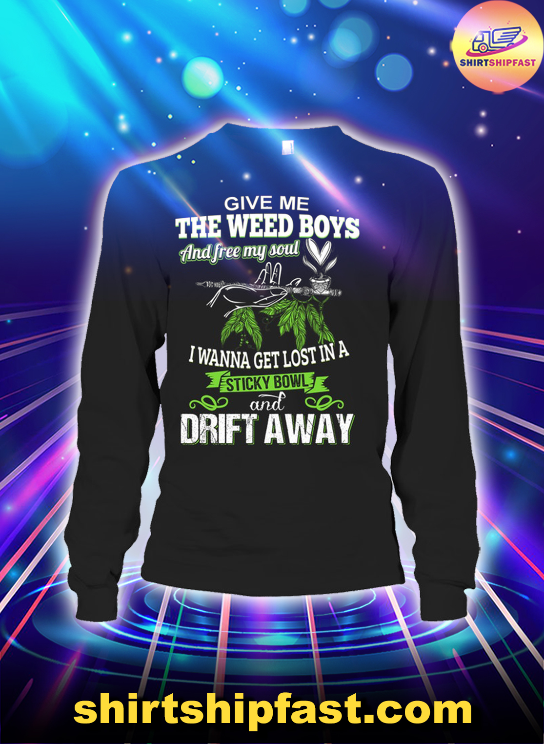 Give me the weed boys and free my soul I wanna get lost in a sticky bowl and drift away long sleeve tee