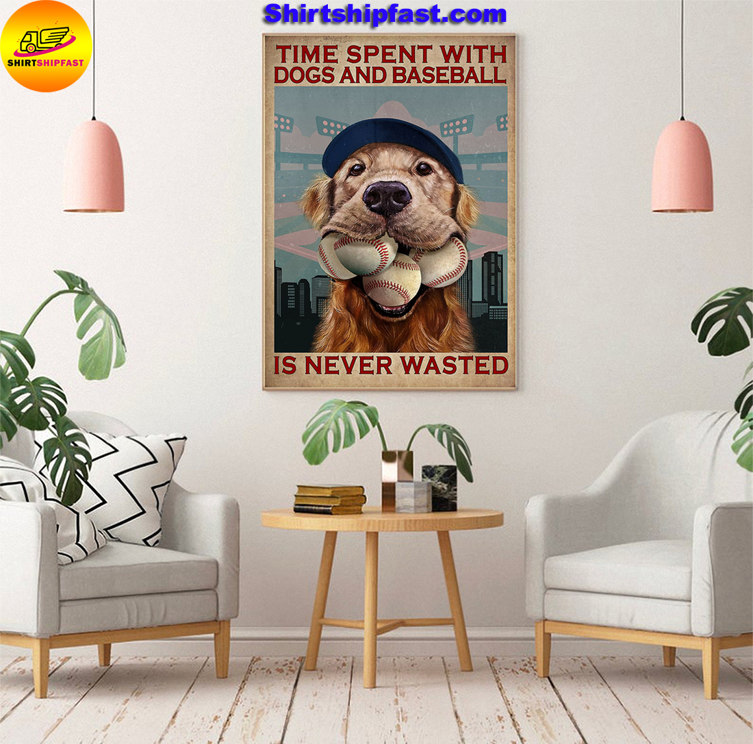 Golden Retriever Time spent with dogs and baseball is never wasted poster