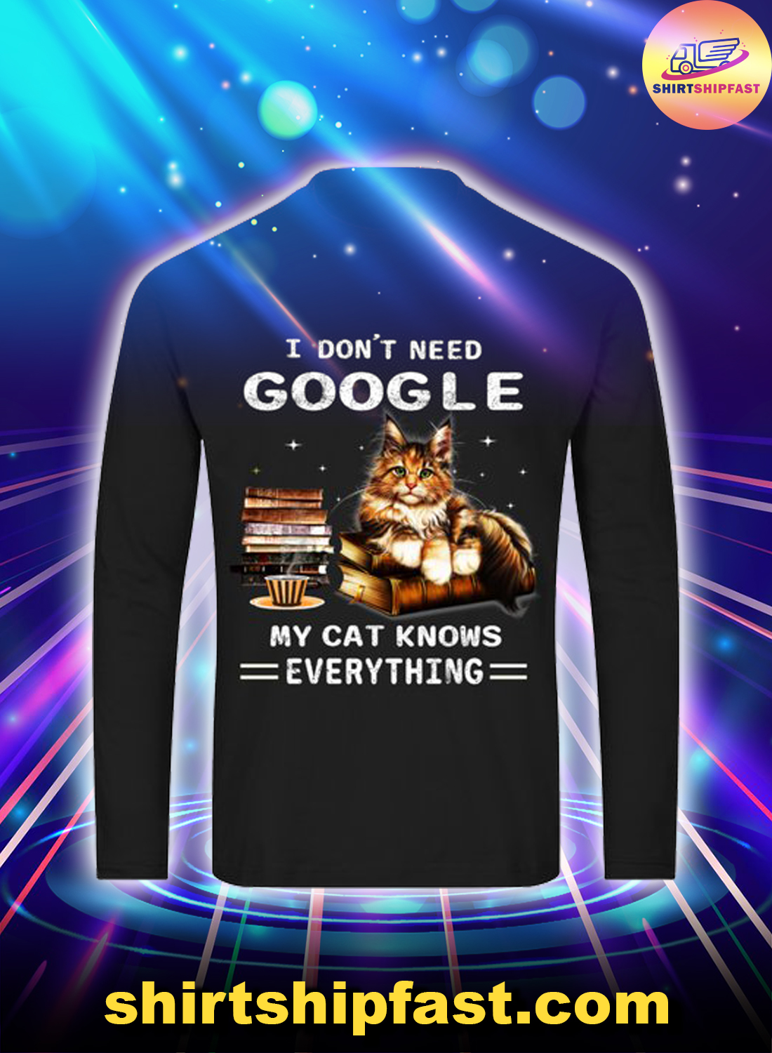 I don't need google my cat knows everything long sleeve tee