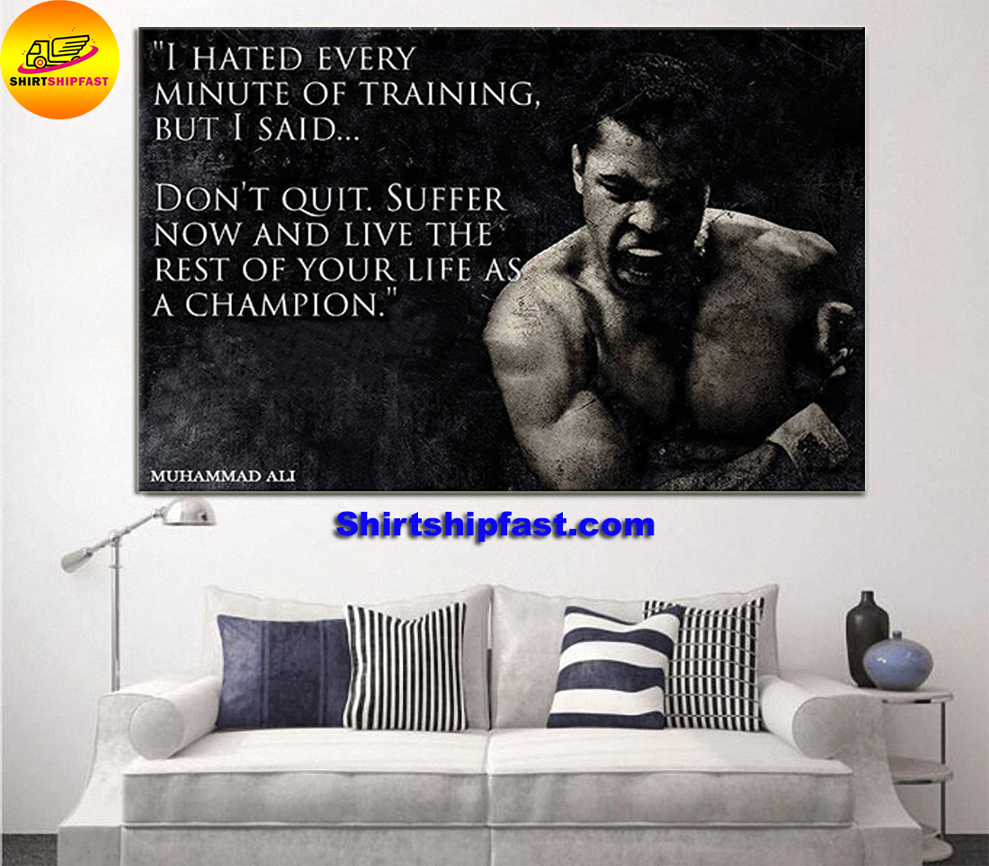 I hate every minute of training but I said don't quit Muhammad ali quote poster - Picture 1