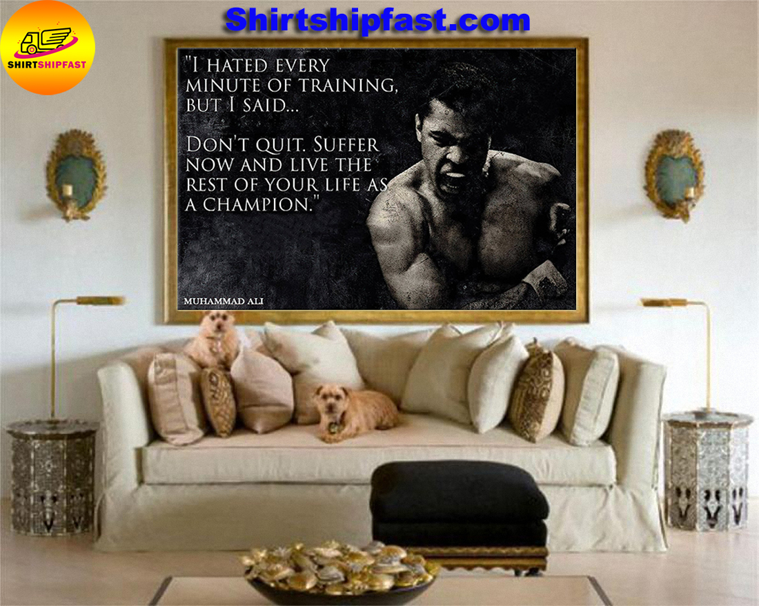 I hate every minute of training but I said don't quit Muhammad ali quote poster - Picture 3