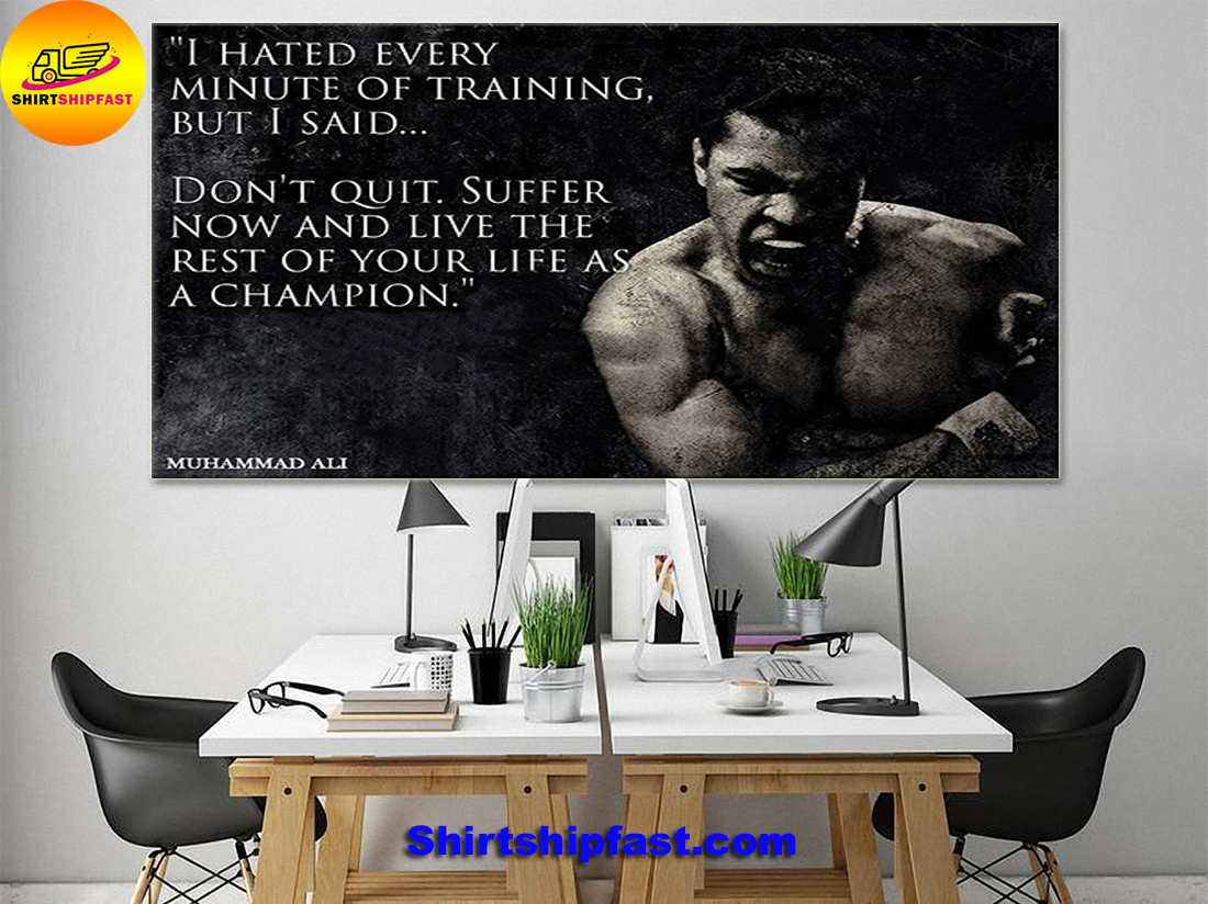 I hate every minute of training but I said don't quit Muhammad ali quote poster