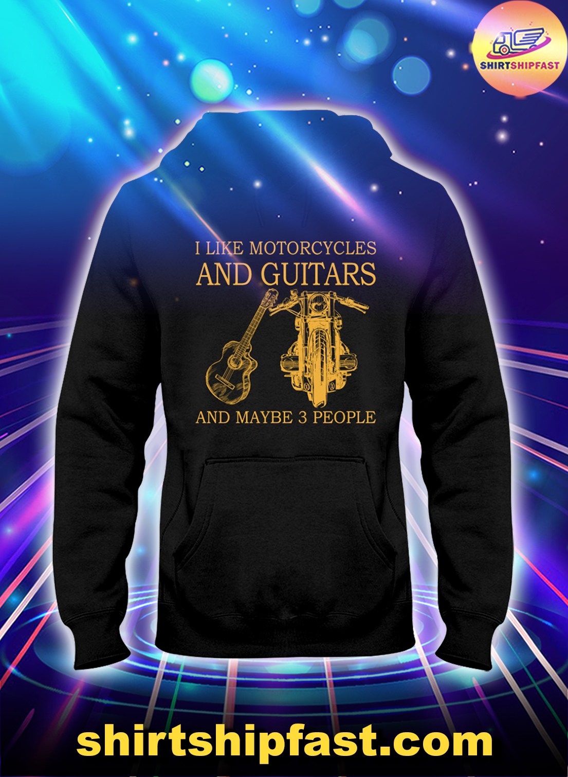 I like motorcycles and guitars and maybe 3 people hoodie