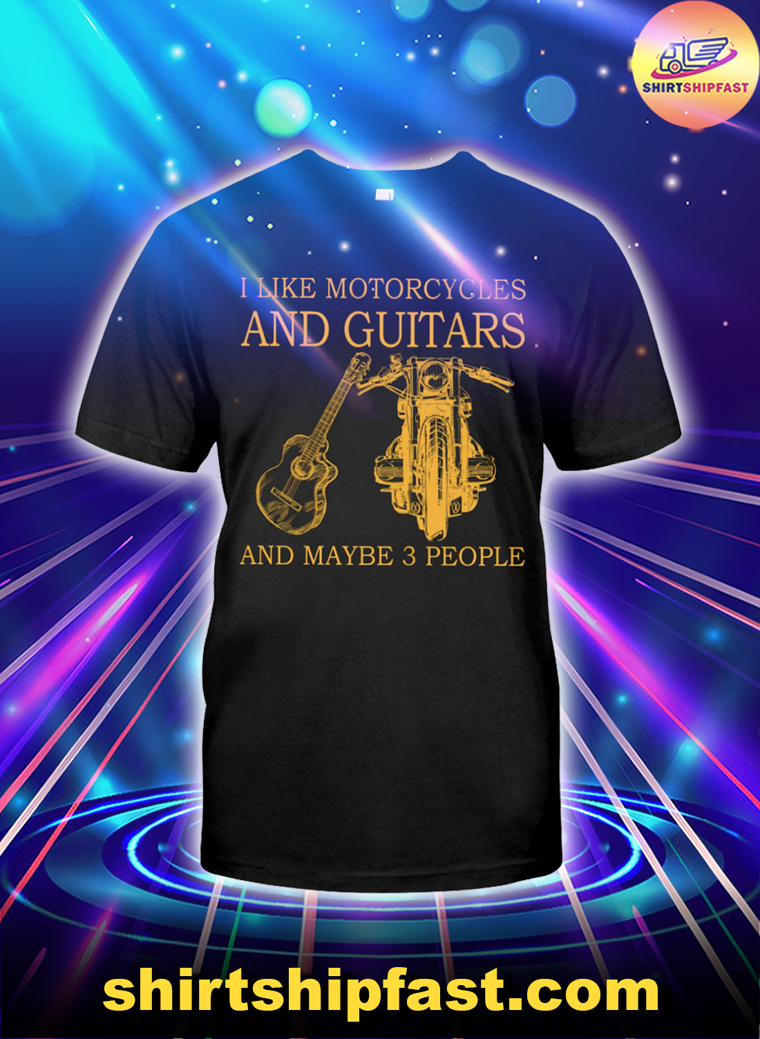 I like motorcycles and guitars and maybe 3 people shirt
